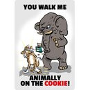 Schild Spruch You walk me animally on the cookie 20 x 30 cm