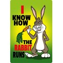 Schild Spruch I know how the rabbit runs 20 x 30 cm