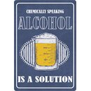 Schild Spruch CHEMICALLY SPEAKING ALCOHOL IS A SOLUTION...