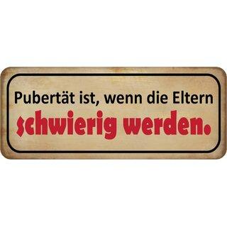 """Schild Spruch /""""Pubertät wenn Eltern schwierig werden/"""" 27 x 10 cm Blechschild"""